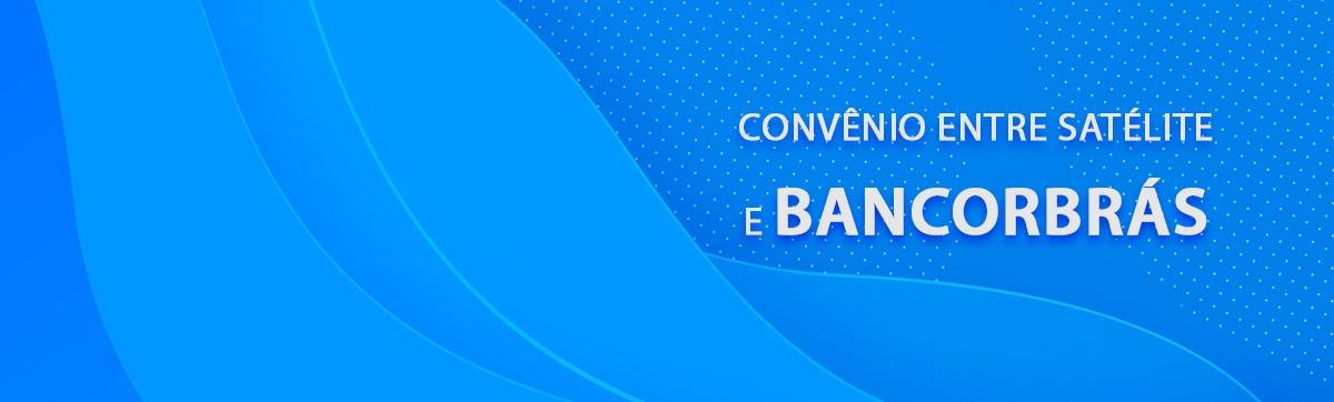 Convênio entre Satélite e Bancorbrás retomado!